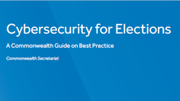 Cybersecurity for Elections: A Commonwealth Guide on Best Practice, Commonwealth Secretariat